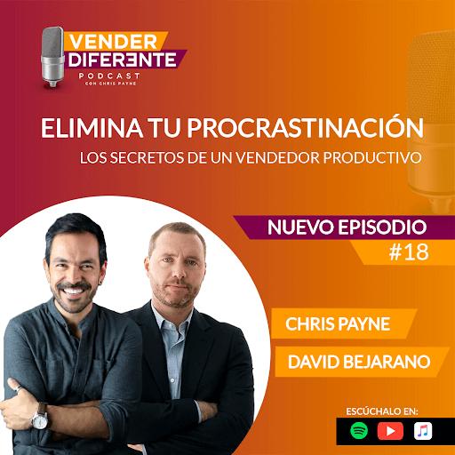 Episodio #018 – Elimina tu procrastinación (Los secretos del vendedor productivo) con Coach David Bejarano