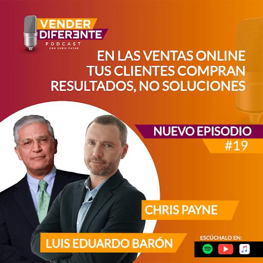 Episodio #019 – En las ventas online tus clientes compran resultados ¡no soluciones! con Luis Eduardo Barón.mp3