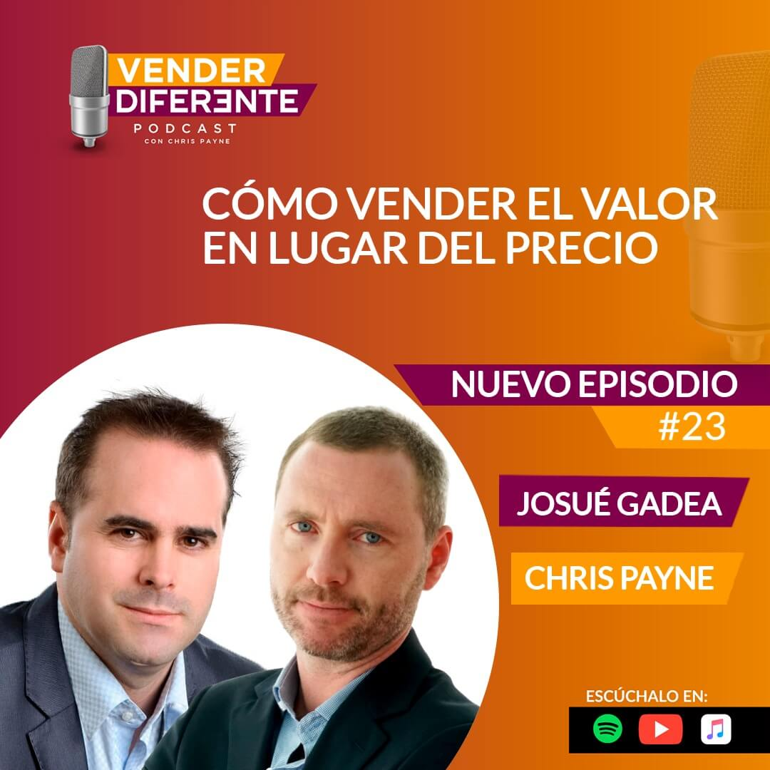 Episodio #023 – Cómo vender el valor en lugar del precio con Josué Gadea
