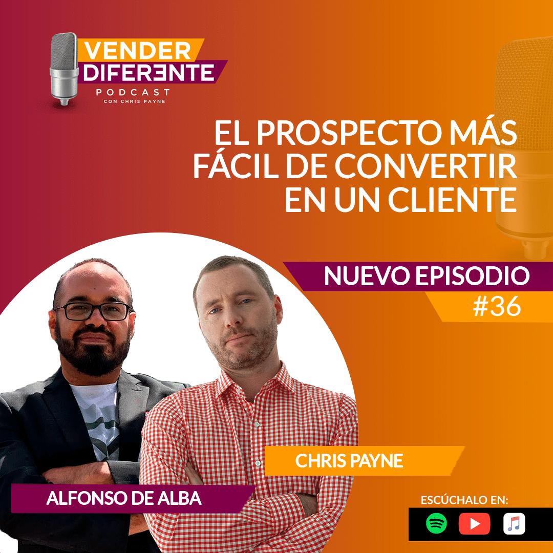 Episodio 036 – El prospecto más fácil de convertir en un cliente con Alfonso de Alba